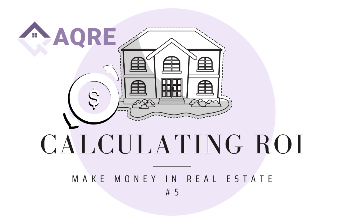 AQRE Guide to Making Money in Real Estate: Calculate your ROI