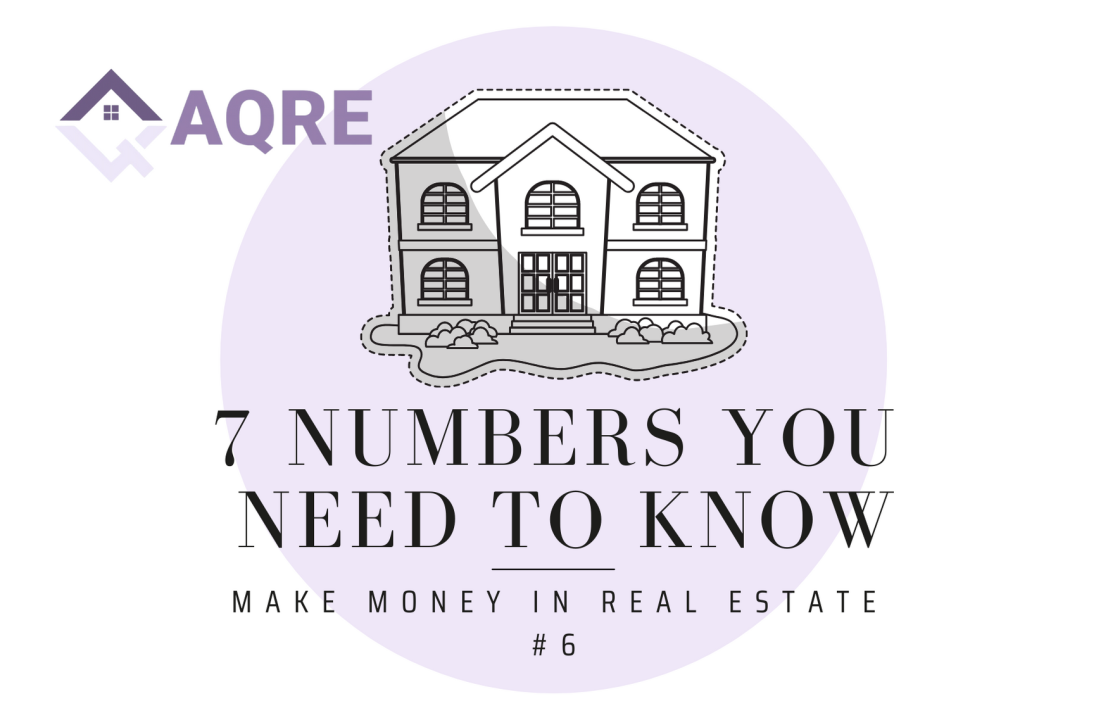 AQRE Guide to Making Money in Real Estate: 7 Numbers You Need to Know