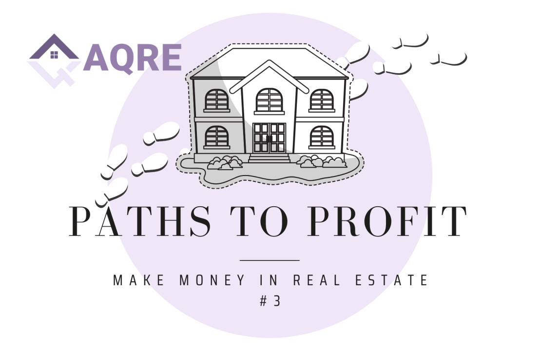 AQRE Guide to Making Money in Real Estate: Paths to Profit #1